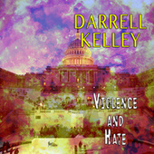 Violence and Hate by Darrell Kelley