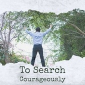 To Search Courageously by Various Artists