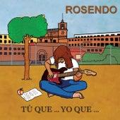 Tu que... yo que de Rosendo