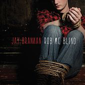 Rob Me Blind by Jay Brannan
