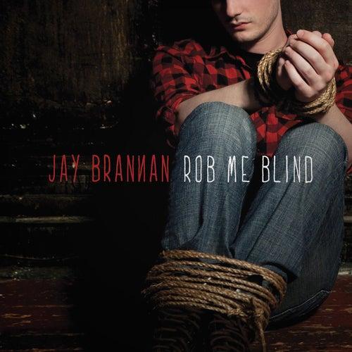 Rob Me Blind by Jay Brannan