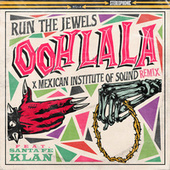 ooh la la (feat. Mexican Institute Of Sound & Santa Fe Klan) (Mexican Institute Of Sound Remix) de Run The Jewels