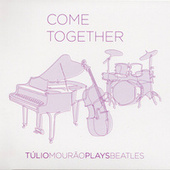 Come Together - Tulio Mourão Plays Beatles by Túlio Mourão