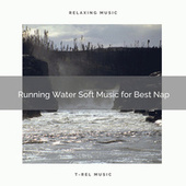 2021 New: Running Water Soft Music for Best Nap by Sleep Sound Library