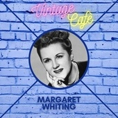 Margaret Whiting - Vintage Cafè by Margaret Whiting