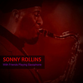 With Friends Playing Saxophone by Sonny Rollins