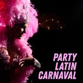 Party Latin Carnaval – Energetic Dance Rhythms von Chill Out