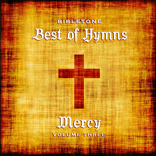 Bibletone: Best of Hymns (Mercy), Vol. 3 by Various Artists
