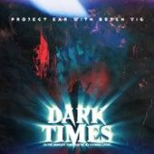 Dark Times by Project Ear