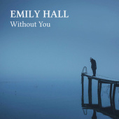 Without You (Acoustic Cover) von Emily Hall