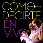 Cómo Decirte (En Vivo) von Compañia Ilimitada