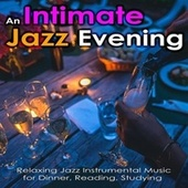 An Intimate Jazz Evening: Relaxing Jazz Instrumental Music for Dinner, Reading, Studying by Jazz Music DEA Channel