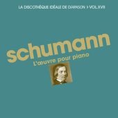 Schumann: L'oeuvre pour piano - La discothèque idéale de Diapason, Vol. 17 by Various Artists