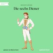 Die sechs Diener (Ungekürzt) by Brüder Grimm