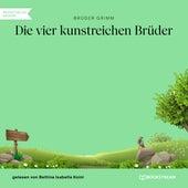 Die vier kunstreichen Brüder (Ungekürzt) by Brüder Grimm