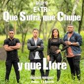 Que Sufra, Que Chupe y Que Llore (Bachata Version) de Grupo Extra