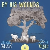By His Wounds (Isaiah 53: 5-6) by The Slugs