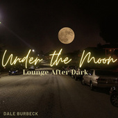 Under the Moon (Lounge After Dark) de Dale Burbeck