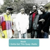 I Gotta Get This Quap (Radio Edit) by Noob