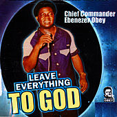 Leaving Everything to God by Ebenezer Obey