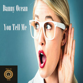 You Tell Me by Danny Ocean