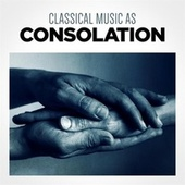 Classical Music as Consolation by Various Artists