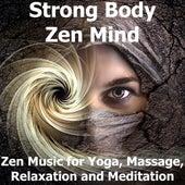 Strong Body Zen Mind (Zen Music for Yoga, Massage, Relaxation and Meditation) von Yoga Music
