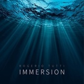 Immersion by Rogerio Tutti