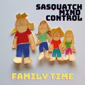 Family Time by Sasquatch Mind Control