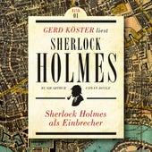 Sherlock Holmes als Einbrecher - Gerd Köster liest Sherlock Holmes - Kurzgeschichten, Band 1 (Ungekürzt) von Sir Arthur Conan Doyle