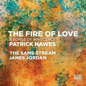 Patrick Hawes: The Fire of Love & Songs of Innocence by The Same Stream Choir