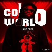 Cold World (Skin Pain) by Tom D'Frick