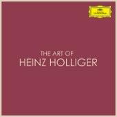 The Art of Heinz Robert Holliger von Heinz Holliger