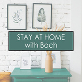 Stay at Home with Bach by Johann Sebastian Bach