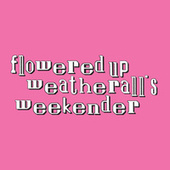 Weatherall's Weekender by Flowered Up