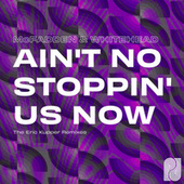 Ain't No Stoppin' Us Now (The Eric Kupper Remixes) by McFadden & Whitehead