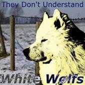 They Don't Understand van White Wølfs
