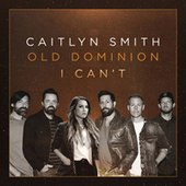 I Can't (feat. Old Dominion) by Caitlyn Smith