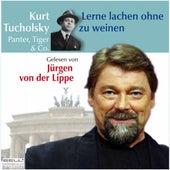 Kurt Tucholsky - Panter Tiger und Co. - Lerne lachen ohne zu weinen von Jürgen von der Lippe