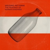 The Milkman of Human Kindness by Holding Patterns