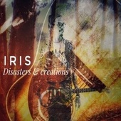 Disasters and Creations de Iris