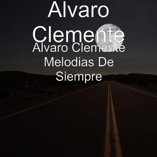 Alvaro Clemente Melodias De Siempre by Alvaro Clemente