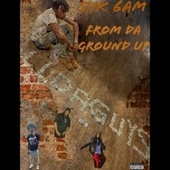 From Da Ground Up by Syk 6am