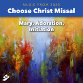 Choose Christ 2020: Mary, Adoration, Initiation de Various Artists