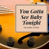 You Gotta See Baby Tonight von Barry Sisters