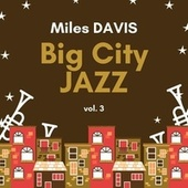 Big City Jazz, Vol. 3 von Miles Davis