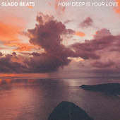 How Deep Is Your Love von Sladd Beats