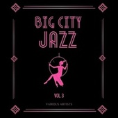 Big City Jazz, Vol. 3 by Various Artists