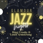 Glamour Jazz Nights with Bing Crosby & Louis Armstrong de Bing Crosby