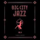 Big City Jazz, Vol. 9 by Various Artists